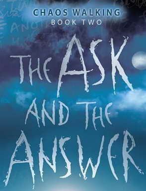 CHAOS WALKING book two - The Ask and the Answer